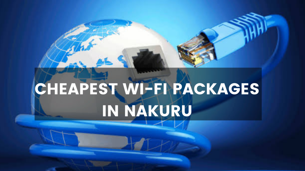 Here is a list of the Cheapest WI-Fi packages in Nakuru